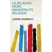 La religion: mort, immortalité, religion (French Edition)