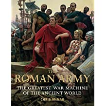 The Roman Army: The Greatest War Machine of the Ancient World (General Military)