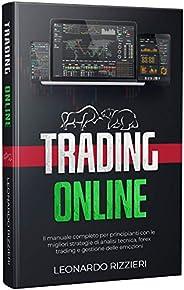Trading Online: Il manuale completo per principianti con le migliori strategie di analisi tecnica, forex tradi