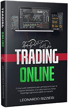 Trading Online: Il manuale completo per principianti con le migliori strategie di analisi tecnica, forex trading e gestione delle emozioni