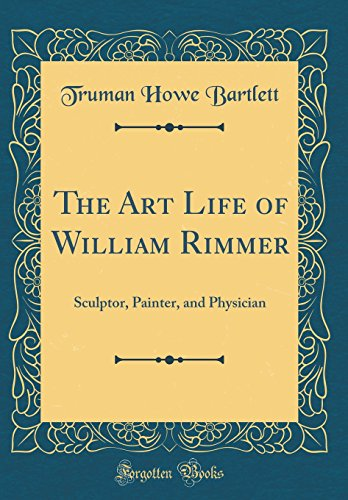 The Art Life of William Rimmer: Sculptor, Painter, and Physician (Classic Reprint)
