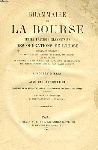 GRAMMAIRE DE LA BOURSE, TRAITE PRATIQUE ELEMENTAIRE DES OPERATIONS DE BOURSE par ROBERT-MILLES S.