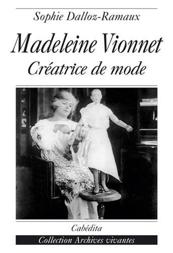 Madeleine Vionnet : Créatrice de mode par Sophie Dalloz-Ramaux