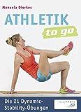 Athletik to go: Die 21 Dynamic-Stability-Übungen - Manuela Dierkes