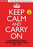Keep Calm And Carry On - News Reports From The British Home Front 1939-1945 [DVD]