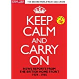 Keep Calm And Carry On - News Reports From The British Home Front 1939-1945