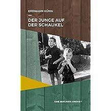 Der Junge auf der Schaukel: Eine Berliner Kindheit