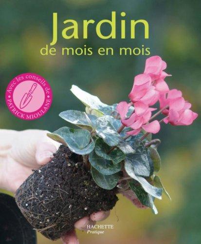Jardin de mois en mois : Les conseils d'un spécialiste pour bien jardiner toute l'année par Daniel Brochard