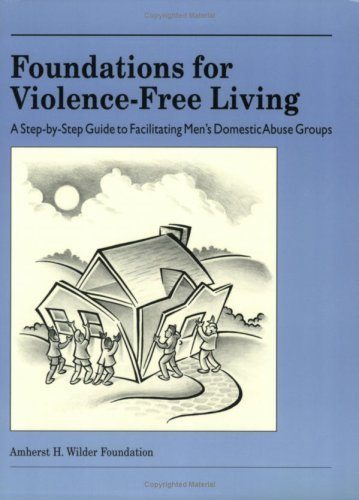 foundations-for-violence-free-living-a-step-by-step-guide-to-facilitating-mens-domestic-abuse-groups