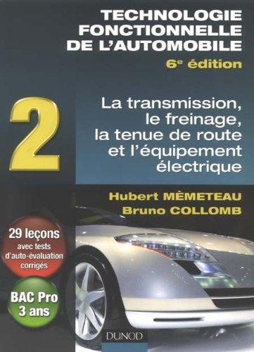 Technologie fonctionnelle de l'automobile : Tome 2, Transmission, freinage, tenue de route et quipement lectrique