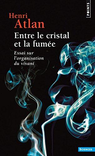 Entre le cristal et la fumée : Essai sur l'organisation du vivant