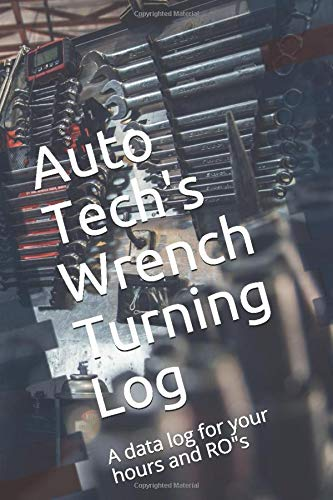 Auto Tech's Wrench Turning Log: A data log for your hours and RO