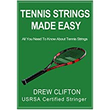 Tennis Strings Made Easy: All you need to know about Tennis Strings (English Edition)