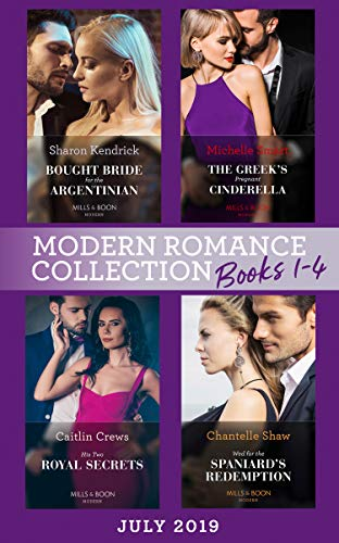 Modern Romance July 2019 Books 1-4: Bought Bride for the Argentinian  (Conveniently Wed!) / The Greek's Pregnant Cinderella / His Two Royal  Secrets /