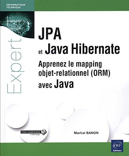 JPA et Java Hibernate - Apprenez le mapping objet-relationnel (ORM) avec Java par Martial BANON