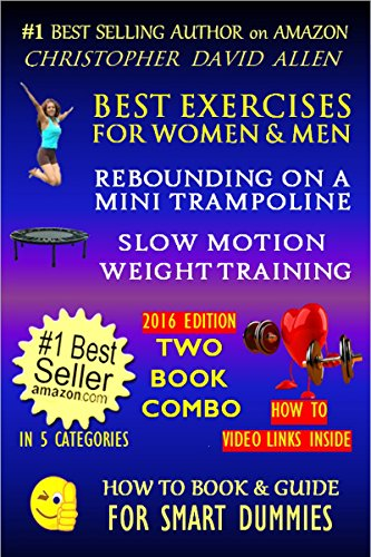 BEST EXERCISES FOR WOMEN & MEN - REBOUNDING ON A MINI TRAMPOLINE & SLOW MOTION WEIGHT TRAINING - TWO BOOK COMBO - 2016 EDITION - HOW TO VIDEO LINKS INSIDE ... FOR SMART DUMMIES 10) (English Edition)
