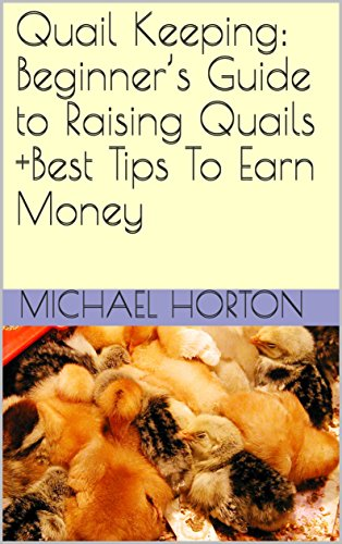 Quail Keeping: Beginner's Guide to Raising Quails +Best Tips To Earn Money (English Edition)