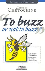 To buzz or not to buzz ? : Comment lancer une campagne de buzz marketing