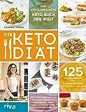 Die Keto-Diät: Mit Low Carb High Fat Gewicht verlieren, Energie gewinnen und dauerhaft das Wohlbefinden steigern. 125 leckere Rezepte und 5 Mahlzeitenpläne für jeweils 4 Wochen