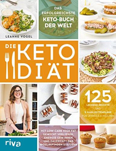 Die Keto-Diät: Mit Low Carb High Fat Gewicht verlieren, Energie gewinnen und dauerhaft das Wohlbefinden steigern. 125 leckere Rezepte und 5 Mahlzeitenpläne für jeweils 4 Wochen -