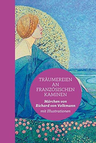 Preisvergleich Produktbild Träumereien an französischen Kaminen: Halbleinen: Märchen von Richard von Volkmann mit vielen Abbildungen