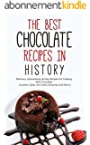 The Best Chocolate Recipes In History: Delicious, Extraordinary & Easy Recipes For Cooking With Chocolate (Cookies, Cakes, Ice Cream, Brownies and More!) (English Edition)