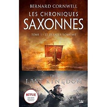 Les Chroniques saxonnes, T1 : Le Dernier Royaume
