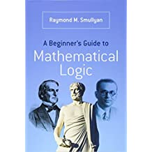A Beginner's Guide to Mathematical Logic (Dover Books on Mathematics)