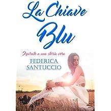 La chiave blu: Ispirato a una storia vera (Italian Edition)