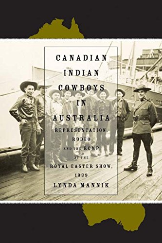 Canadian Indian Cowboys in Australia: Representation, Rodeo, and the Rcmp at the Royal Easter Show, 1939 por Lynda Mannik