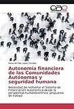 Autonomía financiera de las Comunidades Autónomas y seguridad humana: Necesidad de rediseñar el Sistema de Financiación Autonómica desde la perspectiva humanocéntrica: propuesta de trabajo