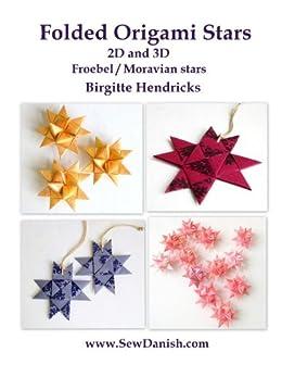 Folded Origami Stars: 2D and 3D Froebel/Moravian Stars (English Edition) par [Hendricks, Birgitte]