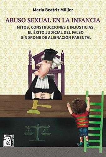 Descargar Libro Abuso sexual en la infancia: Mitos, construcciones e injusticias : el falso síndrome de alineación parental de María Beatriz Müller