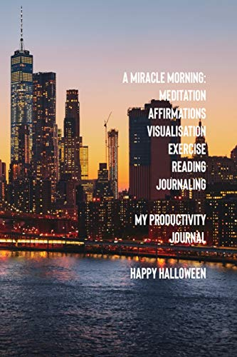 A Miracle Morning Meditation Affirmations Visualisations Exercise Reading Journaling My Productivity Journal Happy Halloween
