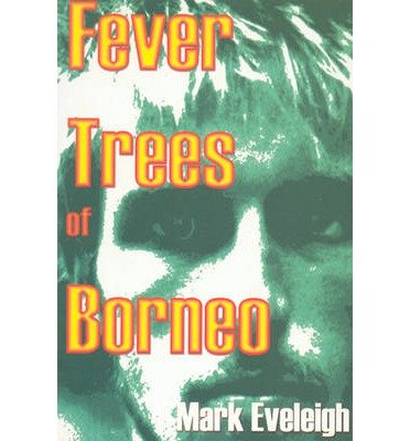 [(Fever Trees of Borneo)] [Author: Mark Eveleigh] published on (June, 2000)