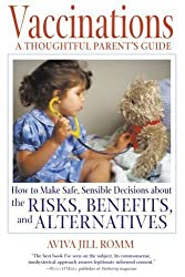 Vaccinations: A Thoughtful Parents Guide: A Thoughtful Parent's Guide - How to Make Safe, Sensible Decisions About the Risks, Benefits and Alternatives by Aviva Jill Romm (27-Sep-2001) Paperback