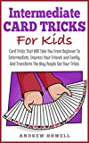 #1: Intermediate Card Trick For Kids: Card Tricks That Will Take You From Beginner To Intermediate, Impress Your Friends and Family, And Transform The Way ... Your Tricks (Card Tricks For Kids Book 1)