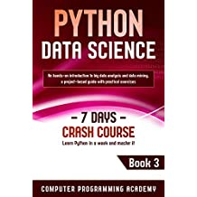 Python Data Science: Learn Python in a Week and Master It. An Hands-On Introduction to Big Data Analysis and Mining, a Project-Based Guide with Practical ... Days Crash Course, Book 3) (English Edition)