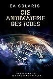 DIE ANTIMATERIE DES TODES: ÜBERLEBEN IST EIN PROGRAMMFEHLER (HUMANITY 3.0, Band 3) -