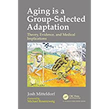 Aging is a Group-Selected Adaptation: Theory, Evidence, and Medical Implications (English Edition)