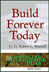 Build Forever Today (An Online Millionaire Plan Book 3) (English Edition)