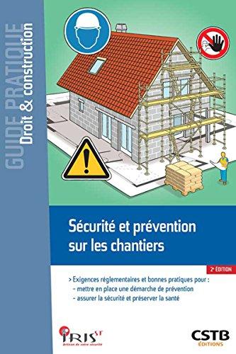 Sécurité et prévention sur les chantiers: Exigences réglementaires et bonnes pratiques pour: mettre en place une démarche de prévention  assurer la sécurité et préserver la santé par Charlène Gauthier