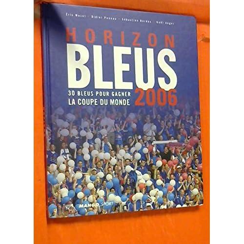 Horizon Bleus 2006 : 30 Bleus pour gagner la Coupe du monde