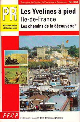 Les yvelines à pied : 60 promenades et randonnées - Ile-de-France, les chemins de la découverte par Topo Guide