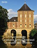 Le musée Arthur Rimbaud ; Le musée de l'Ardenne : Charleville-Mézières