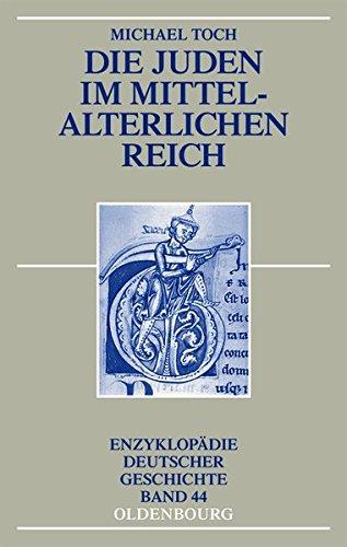 Die Juden im mittelalterlichen Reich (Enzyklopädie deutscher Geschichte, Band 44)