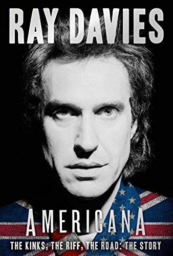 Americana: The Kinks, the Riff, the Road: The Story por Ray Davies
