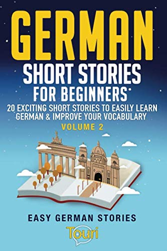German Short Stories for Beginners: 20 Exciting Short Stories to Easily Learn German & Improve Your Vocabulary (Easy German Stories, Band 2)