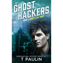 About Last Night: 1 (Ghost Hackers): Written by T Paulin, 2014 Edition, (1st Edition) Publisher: CreateSpace Independent Publishing [Paperback]