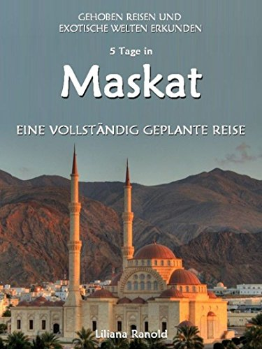 Oman: DER NEUE MASKAT REISEFÜHRER 2017! Maskat – eine vollständig geplante Reise!: Maskat und den Oman entdecken! (Oman Reiseführer, Oman, Maskat, Golfstaaten, ... Reiseführer VAE, Städtereisen, Oman Reisen)